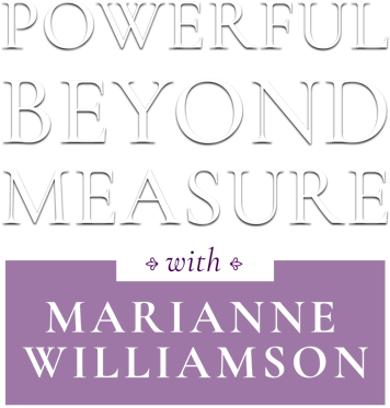 Powerful Beyond Measure with Marianne Williamson
